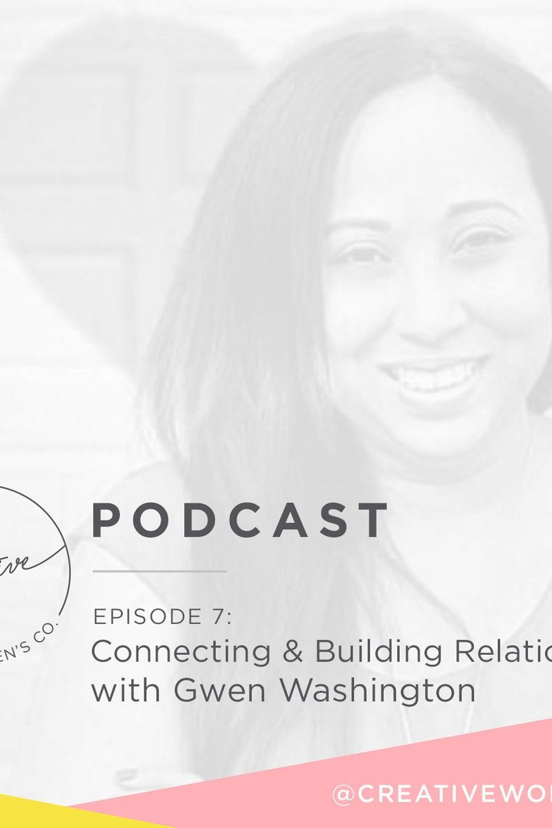 Episode #07: Connecting & Building Relationships with Gwen Washington