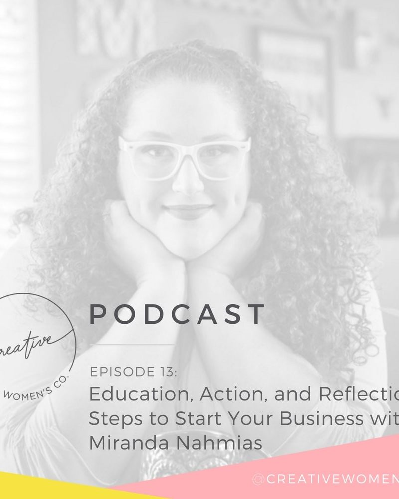 Episode #13: Education, Action, and Reflection: 3 Steps to Start Your Business with Miranda Nahmias