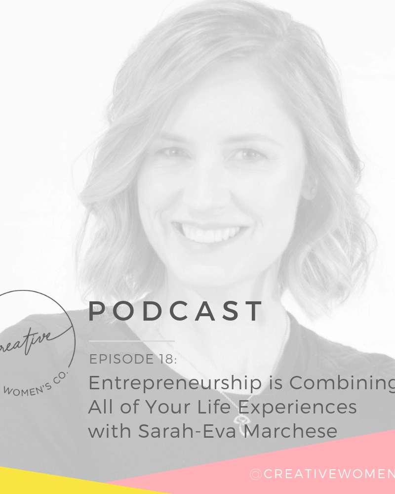 Episode #18: Entrepreneurship is Combining All of Your Life Experiences with Sarah-Eva Marchese